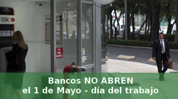 Bancos no abren el 1 de mayo 2018. Día del Trabajo