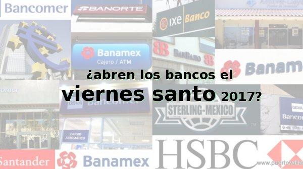 ¿Van a abrir los bancos el Viernes Santo 2017 – 14 de abril?