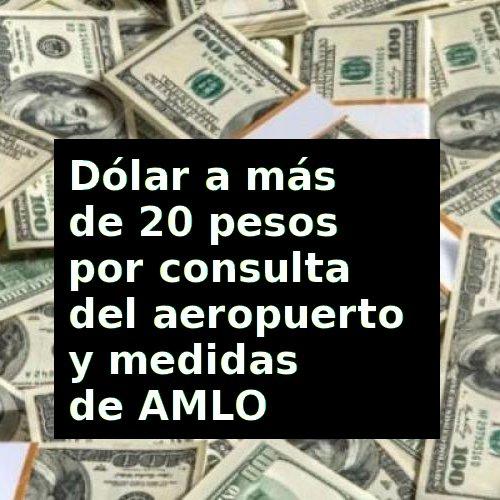 Dólar hoy supera los 20 pesos tras resultados de consulta aeropuerto